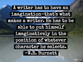 """A Writer Has to Have An Imagination…"""